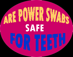Are Power Swabs Safe For Teeth