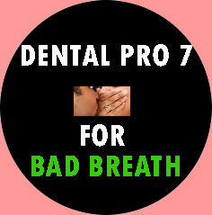 Dental Pro 7 for Bad Breath