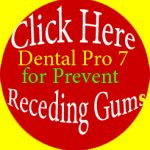 Dental Pro 7 for Prevent Receding Gums