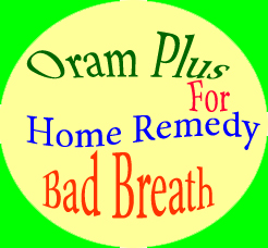 Oram Plus for Home Remedy Bad Breath